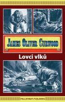 James Oliver Curwood: Lovci vlků