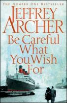 Jeffrey Archer: Be Careful What You Wish for