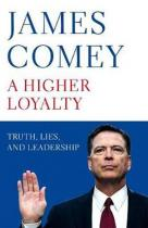 A Higher Loyalty : Truth, Lies, and Leadership - Comey James