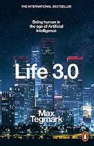 Life 3.0 : Being Human in the Age of Artificial Intelligence - Max Tegmark