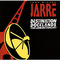 Jarre, Jean Michel: Destination Docklands/The London Concert