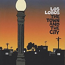 Los Lobos: Town And The City