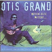 Grand, Otis: Nothing Else Matters