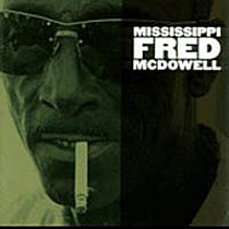 McDowell, Fred: Mississippi Fred Mcdowell