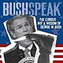 Bushspeak: The Curious Wit & Wisdom Of George W. Bush