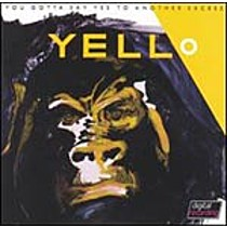 Yello: You Gotta Say Yes to Anoth Excess