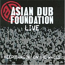 Asian Dub Foundation: Keep Bangin' on the Walls