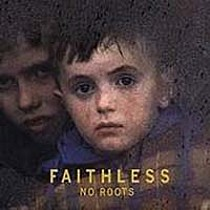 Faithless: NO ROOTS