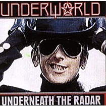 Underworld: Underneath The Radar