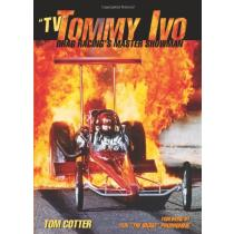 """""""TV"""" Tommy Ivo: Drag Racings Master Showman"""