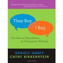 """""""They Say / I Say"""": The Moves that Matter in Persuasive Writing - Gerald Graff, Cathy Birkenstein"""